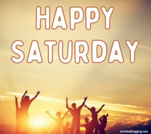 Happy Saturday Wishes Images
